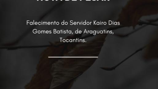 Nota de pesar pelo falecimento do servidor Kairo Dias Gomes Batista, lotado na Regional de Araguatins.